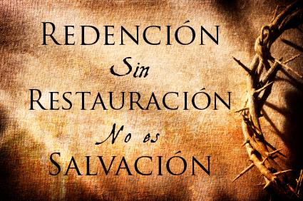 Redención Sin Restauración No es Salvación