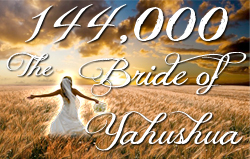 144,000: The Bride of Yahushua