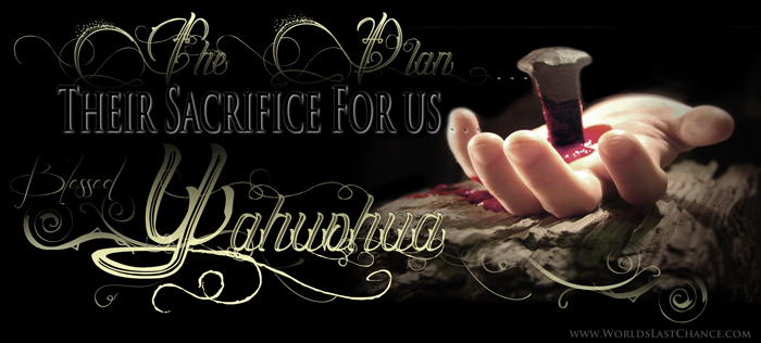 The plan, Their Sacrifice for us, Blessed Yahushua