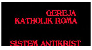 Sistem Antikrist diprakarsai oleh Katholik Roma