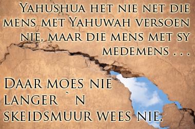 muur van skeiding vernietig deur Yahushua