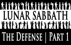 Lunar Sabbath | The Defense - Part 1