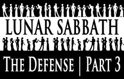 Lunar Sabbath | The Defense - Part 3