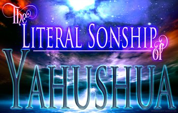 The Literal Sonship of Yahushua