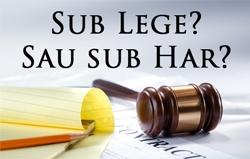 Sub Lege? Sau sub Har?
