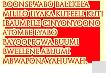 Boonse aabo balekela mililo iiyaka kuteeli kuti ibaumpile cinyonyoono atombe lyabo bayoopegwa buumi bweelene abuumi mbwapona Yahuwah.