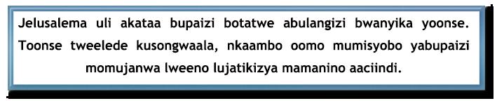 Jelusalema uli akataa bupaizi botatwe abulangizi bwanyika yoonse. Toonse tweelede kusongwaala, nkaambo oomo mumisyobo yabupaizi momujanwa lweeno lujatikizya mamanino aaciindi.
