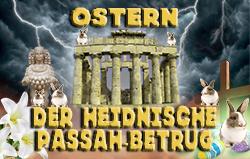 Ostern: Der heidnische Passah-Betrug