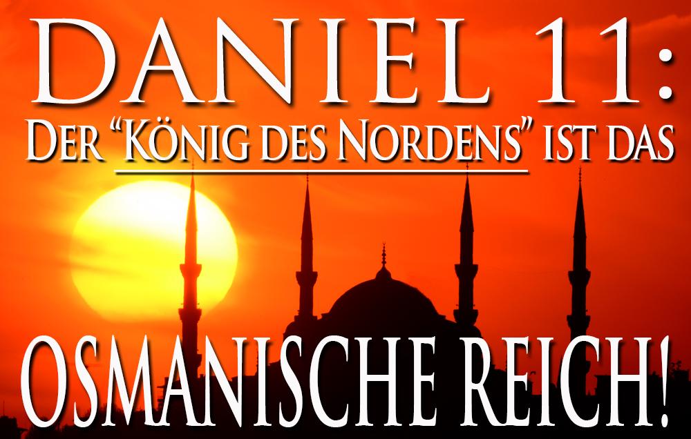 Daniel 11 Der König Des Nordens Ist Das Osmanische Reich