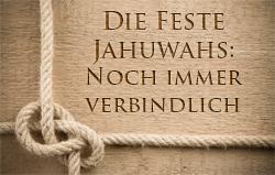 Die Feste Jahuwas: Noch immer verbindlich
