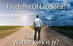Filadelfia Of Laodisea? Watter kerk is jy?