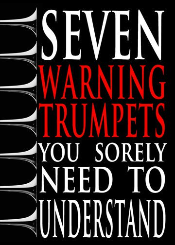 Seven Warning Trumpets you sorely need to understand