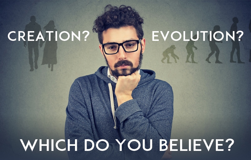 Creation? Or Evolution? Which do you believe?