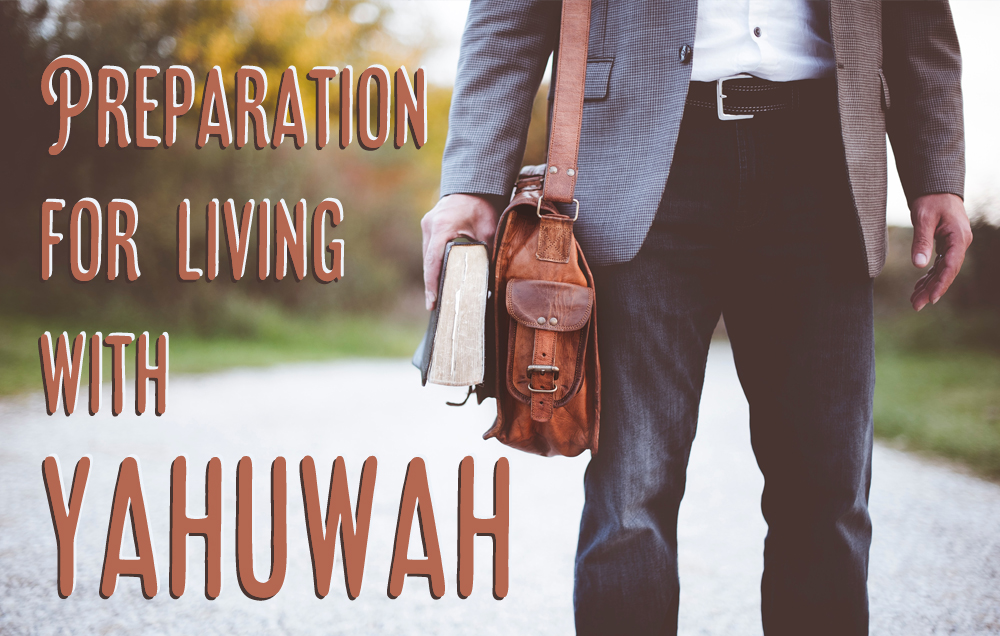 Preparation for living with Yahuwah