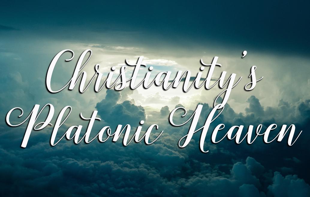 christianitys-platonic-heaven