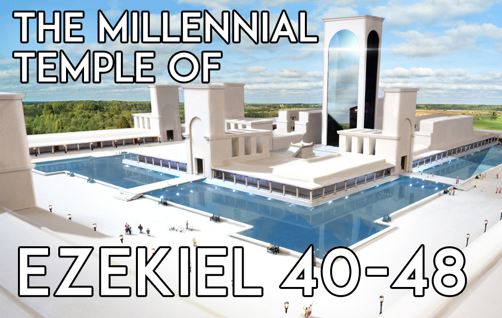 The Millennial Temple of Ezekiel 40-48