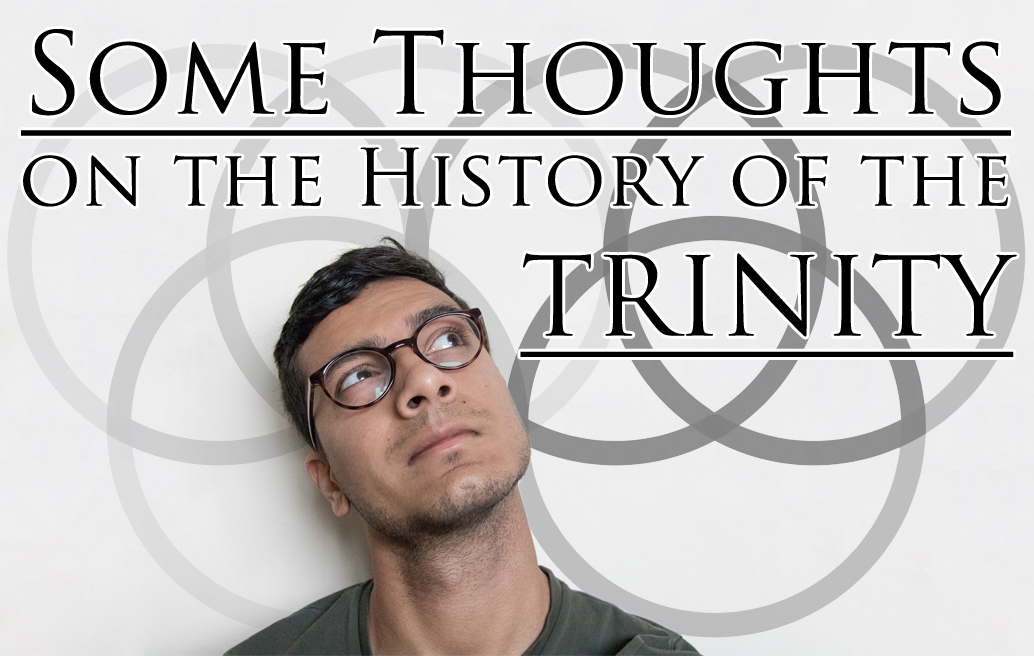 Some Thoughts on the History of the Trinity