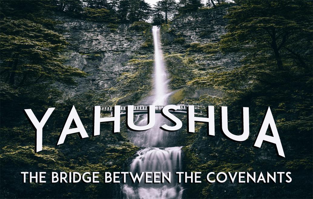 yahushua-the-bridge-between-the-covenants/yahushua-the-bridge-between-the-covenants