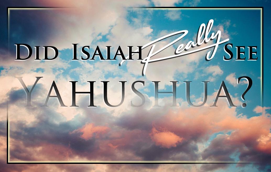 did-isaiah-really-see-yahushua