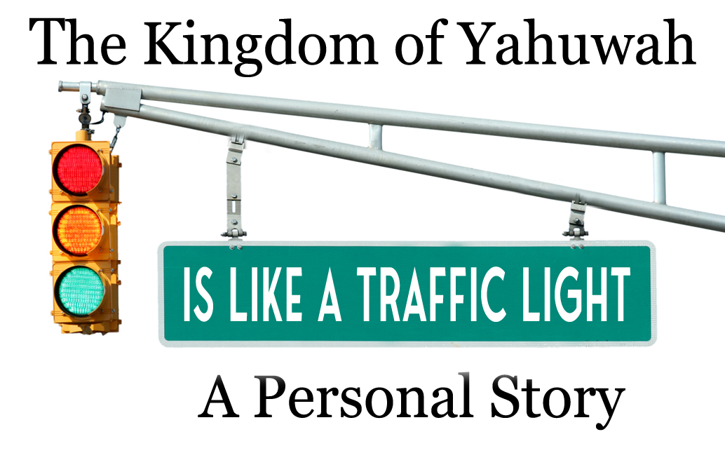 The Kingdom of Yahuwah Is Like a Traffic Light: A Personal Story