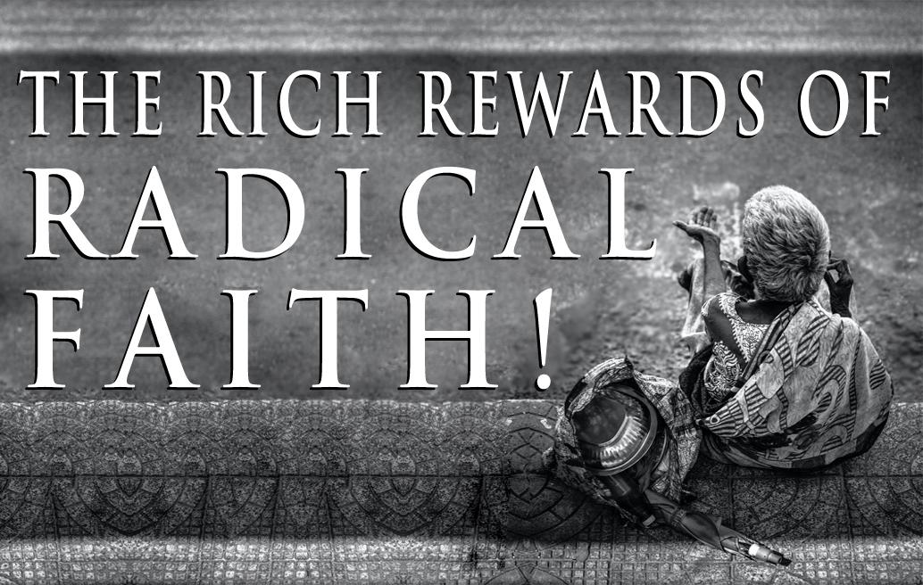 The Rich Rewards of Radical Faith!
