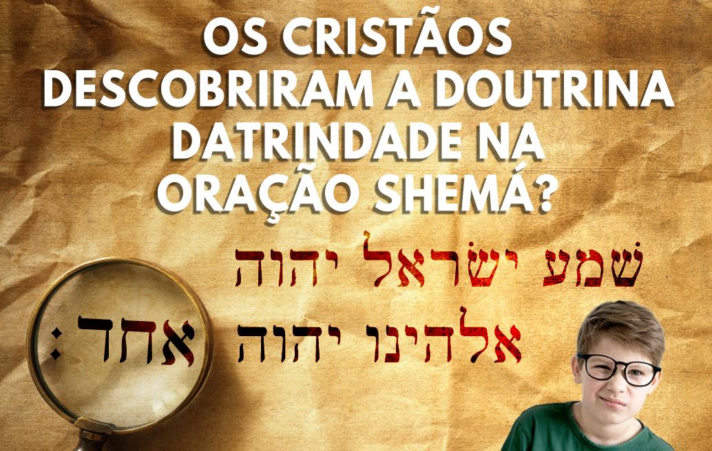 Os Cristãos Descobriram a Doutrina da Trindade na Oração Shemá?