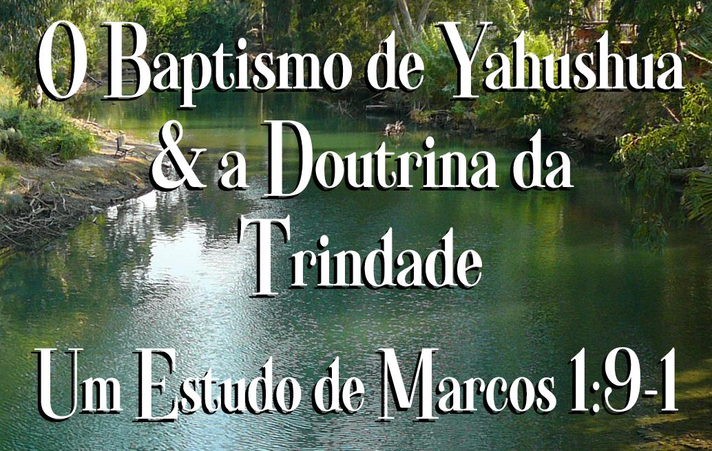 O Batismo de Yahushua e a Doutrina da Trindade: Um Estudo de Marcos 1:9-11