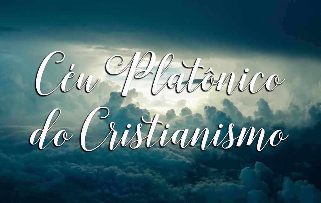 O Céu Platônico do Cristianismo