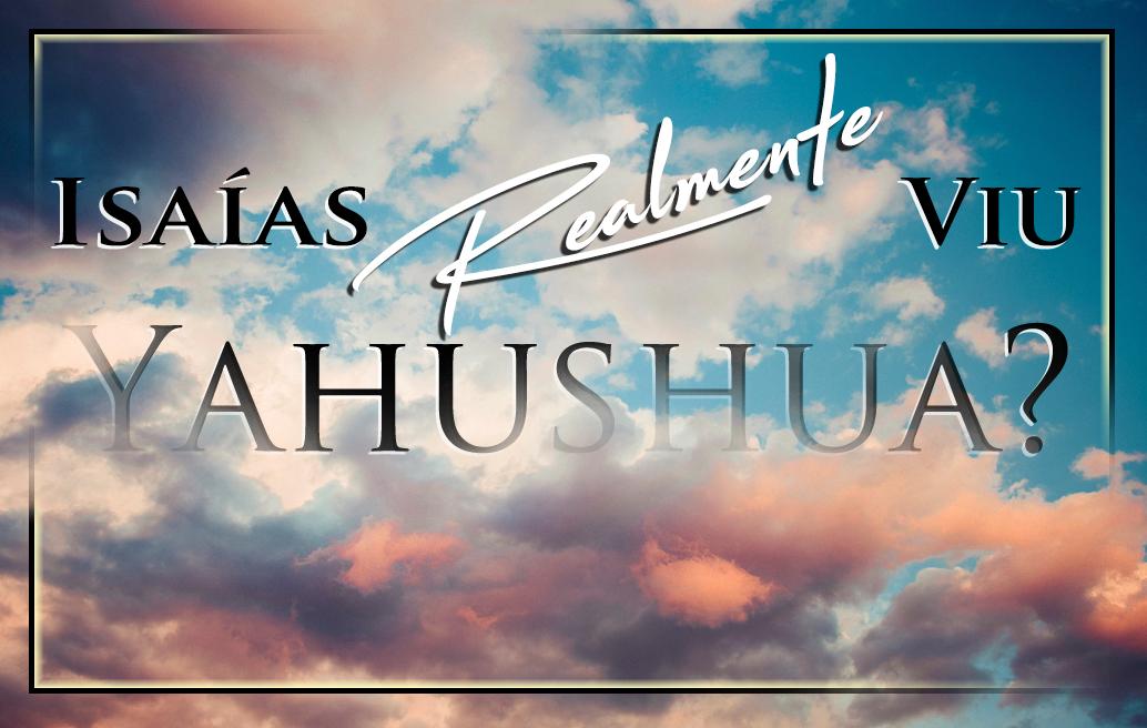 isaías-realmente-viu-yahushua