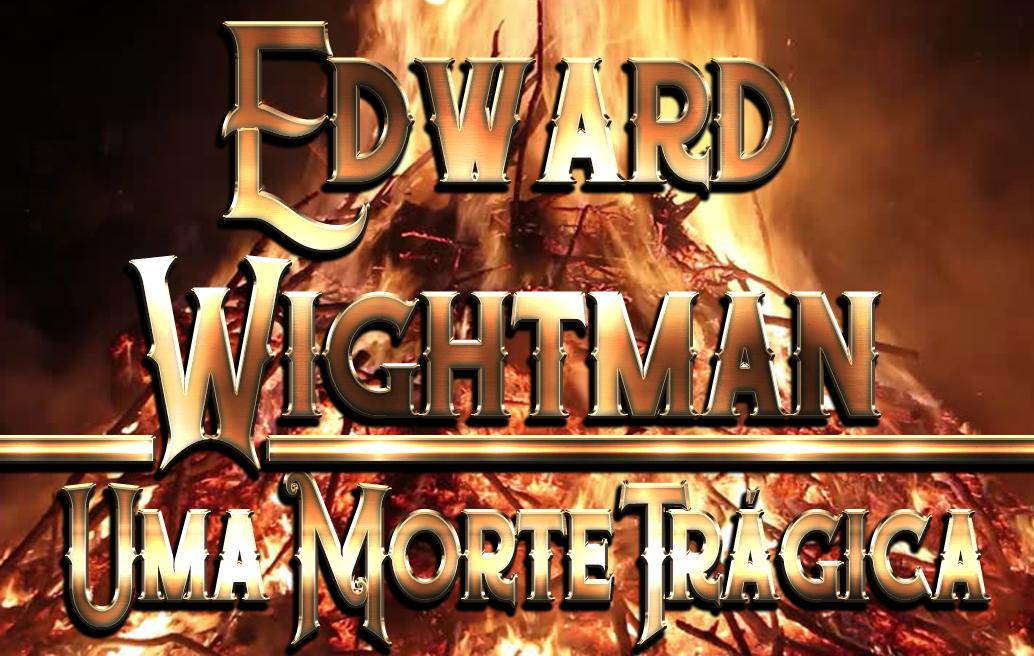 Edward Wightman: Uma Morte Trágica