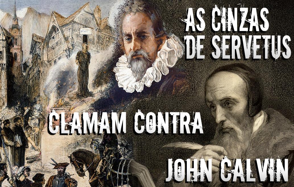 As Cinzas de Servetus Clamam Contra John Calvin