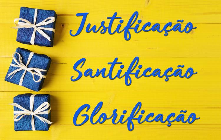 Justificação Santificação Glorificação