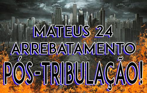 Mateus 24: Arrebatamento Pós-Tribulação!