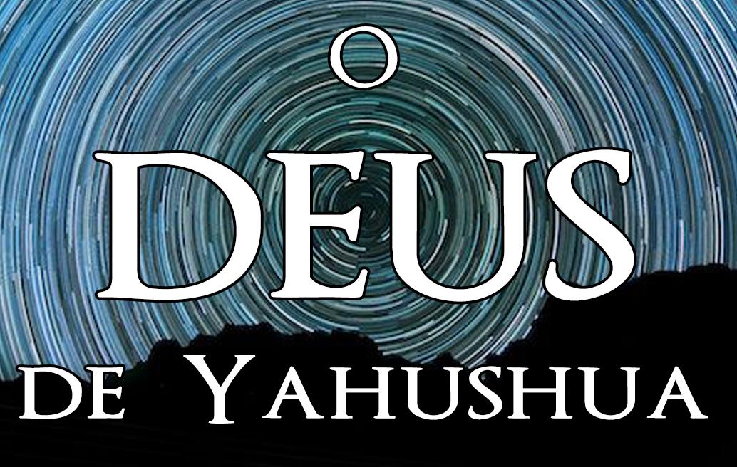 O Deus de Yahushua