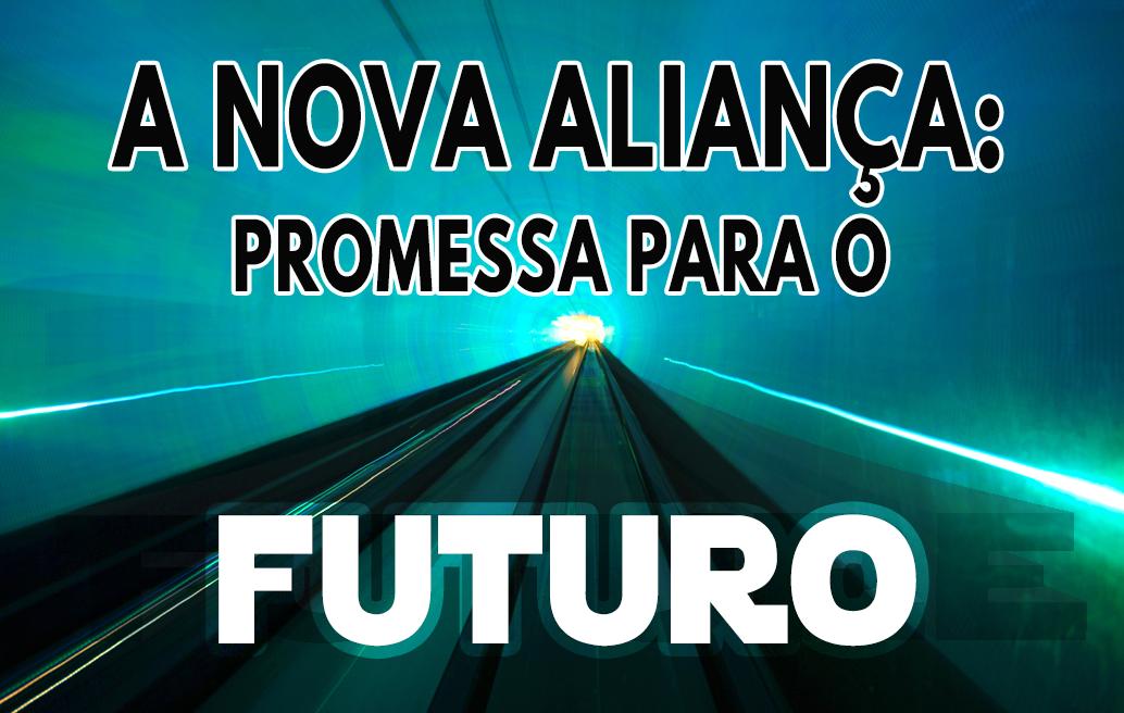 A Nova Aliança: Promessa para o Futuro