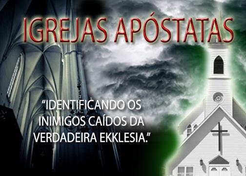 Igrejas Apóstatas! Identificando os Inimigos Caídos da Verdadeira Ekklesia