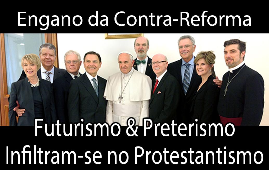 Engano da Contra-Reforma: Futurismo & Preterismo Infiltram-se no Protestantismo