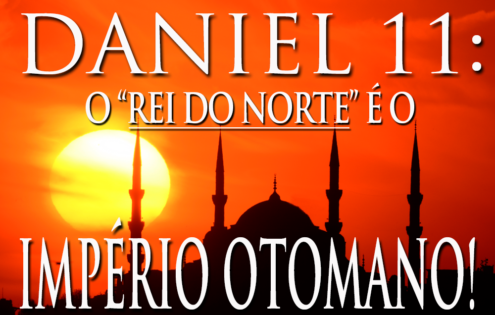 """Daniel 11: O """"Rei do Norte"""" é o Império Otomano!"""
