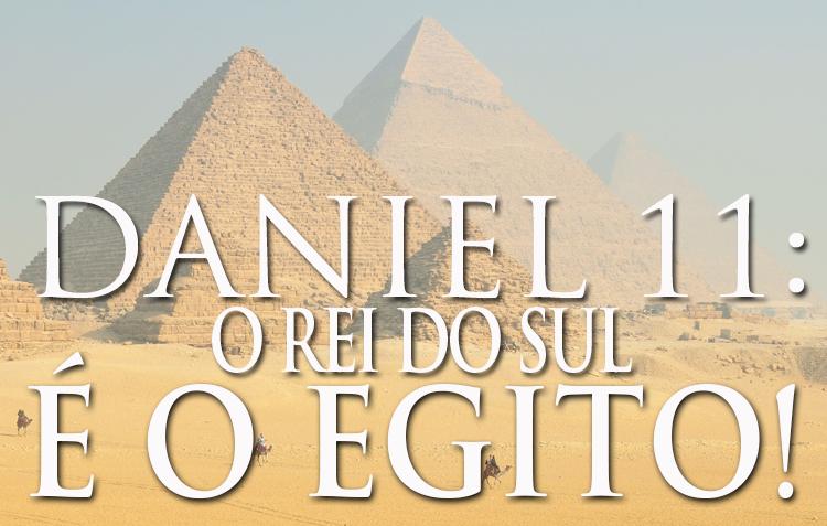 """Daniel 11: O """"Rei do Sul"""" é o Egito!"""