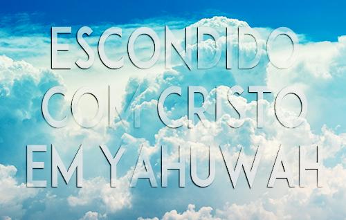 Escondido com Cristo em Yahuwah