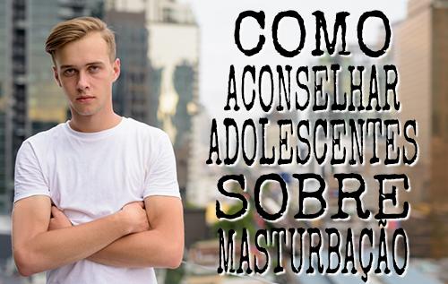 Como Aconselhar Adolescentes sobre Masturbação