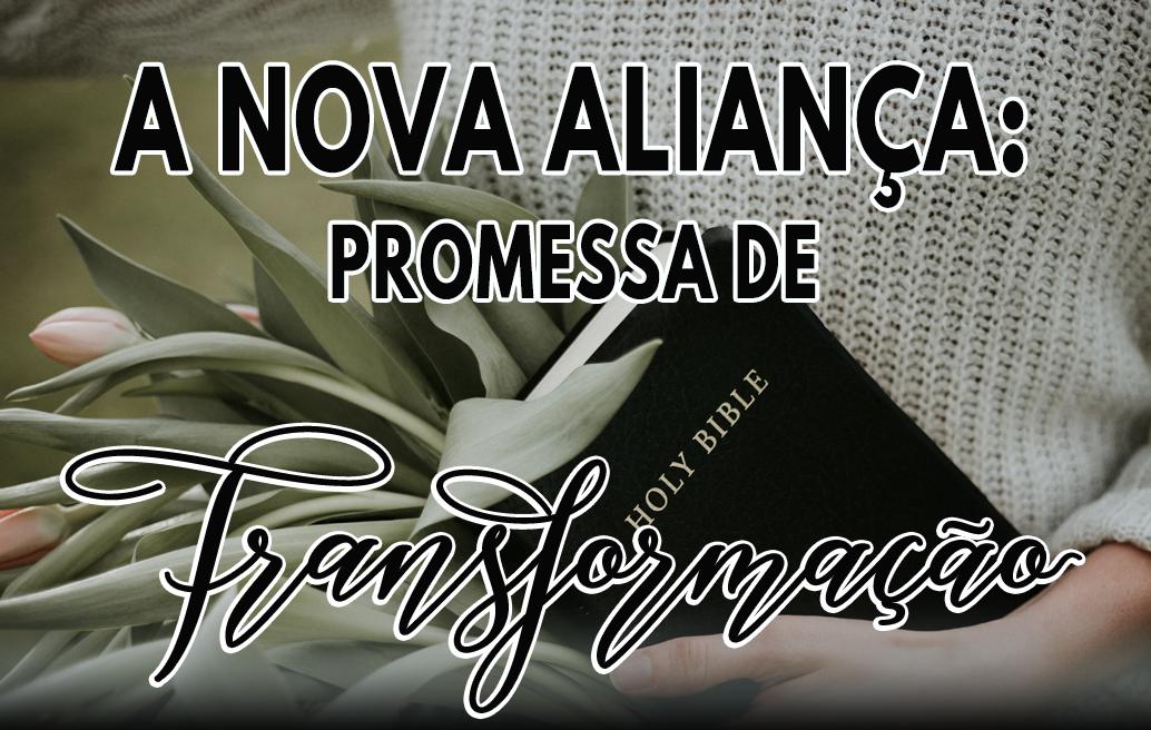 A Nova Aliança: Promessa de Transformação