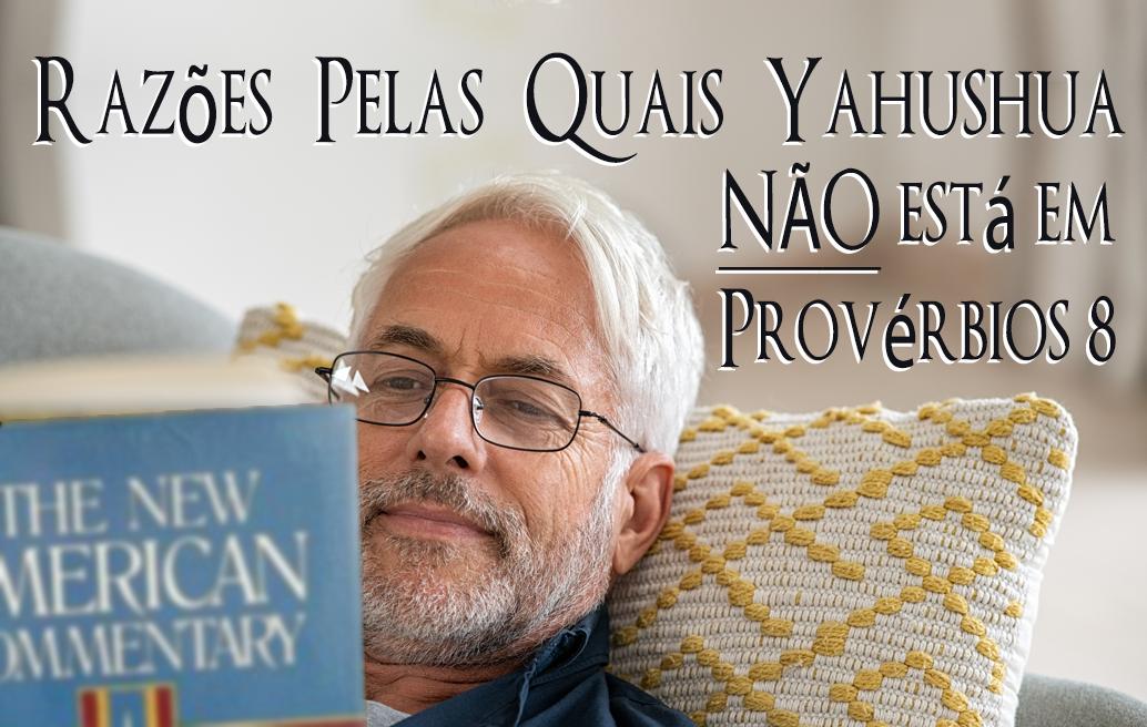 Razões Pelas Quais Yahushua Não Está em Provérbios 8