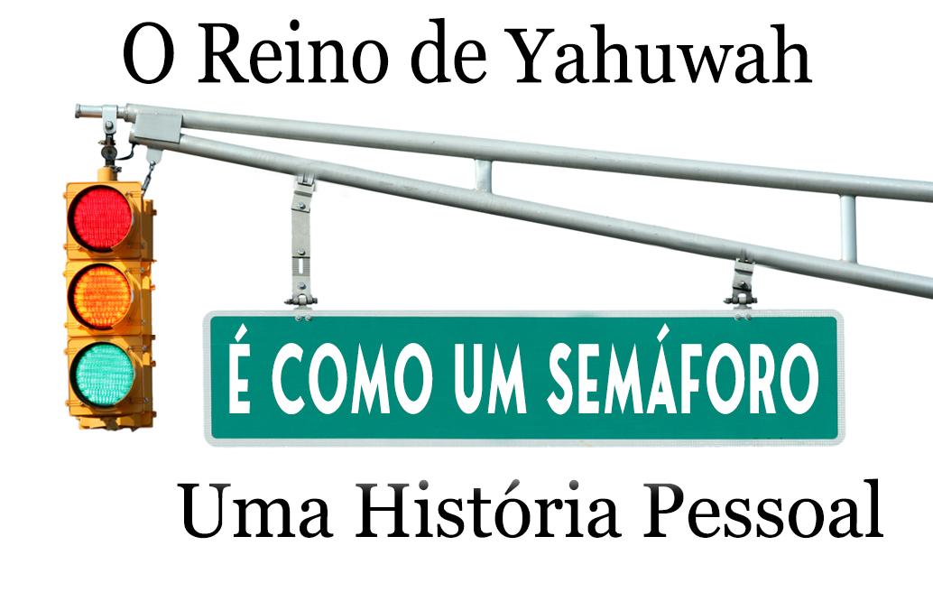o reino de Yahuwah é como um semáforo