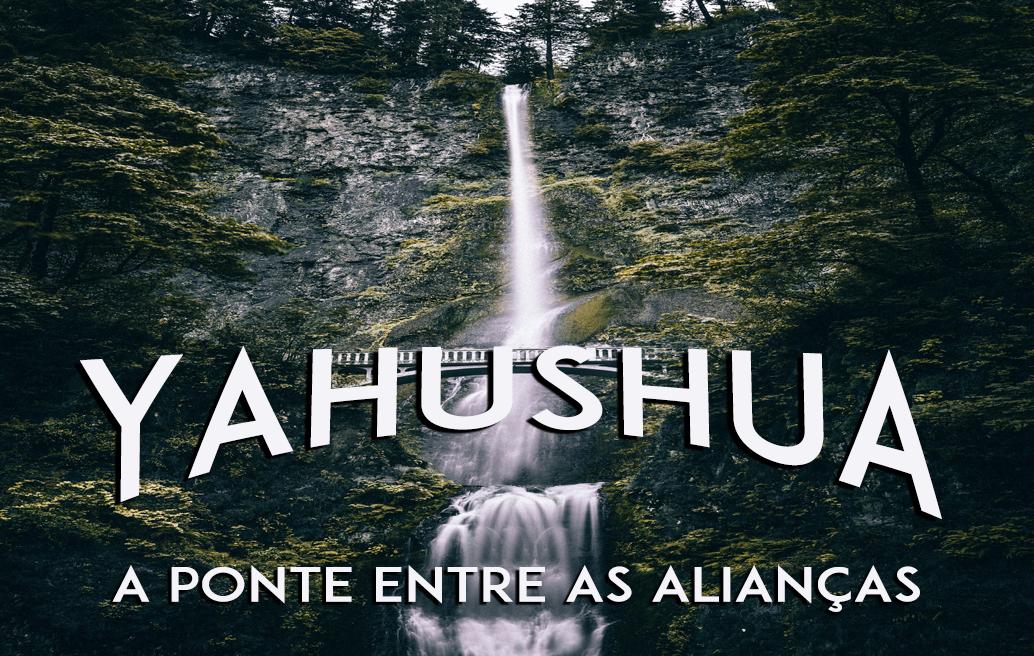 Yahushua: A Ponte Entre as Alian�as