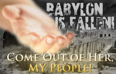 Babylon is Fallen: Come Out of Her, My People!