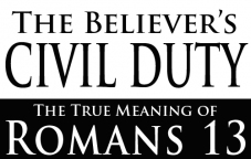 The Believer\'s Civil Duty: The True Meaning of Romans 13