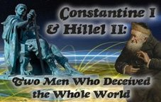 Constantine I & Hillel II: Two Men Who Deceived the Whole World