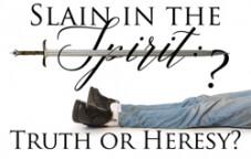Slain in the Spirit: Truth or Heresy?