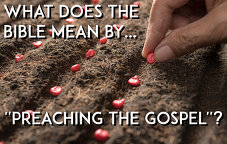 What does the Bible mean by \'\'Preaching the Gospel\'\'?